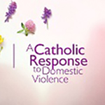 A Catholic Response to Domestic Violence