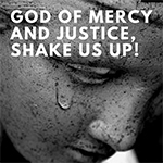 God of mercy and justice, shake us up!